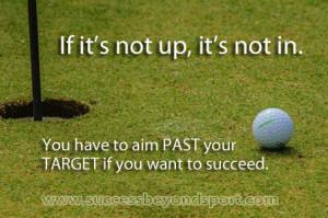 If it's not up, it's not in. www.SuccessbeyondSport.com